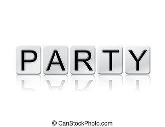 Party Isolated Tiled Letters Concept and Theme - The word...