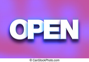"""Open Concept Colorful Word Art - The word """"Open"""" written in..."""