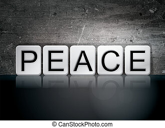 "Peace Tiled Letters Concept and Theme - The word ""Peace""..."