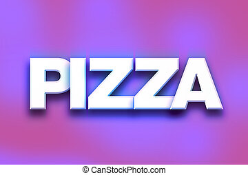 """Pizza Concept Colorful Word Art - The word """"Pizza"""" written..."""