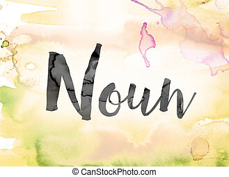 """Noun Colorful Watercolor and Ink Word Art - The word """"Noun""""..."""