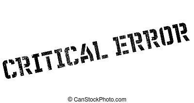 Critical error stamp - Critical error rubber stamp.