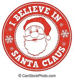 I believe in Santa Claus sign of stamp - I believe in Santa...