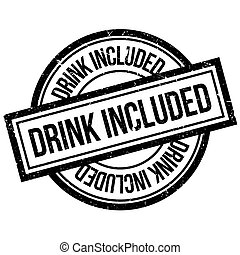 Drink Included rubber stamp. Grunge design with dust...