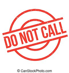 Do Not Call rubber stamp. Grunge design with dust scratches....