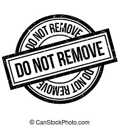 Do Not Remove rubber stamp. Grunge design with dust...