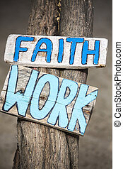 Faith and work wooden signs on tree trunk - Handmade wooden...