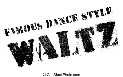 Famous dance style, waltz stamp. Grunge design with dust...