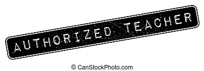 Authorized Teacher rubber stamp. Grunge design with dust...