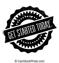 Get started today stamp. Grunge design with dust scratches....