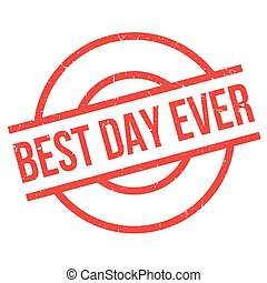 Best Day Ever rubber stamp. Grunge design with dust...