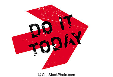 Do it today stamp. Grunge design with dust scratches....