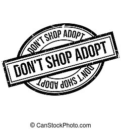 Don't Shop Adopt rubber stamp. Grunge design with dust...