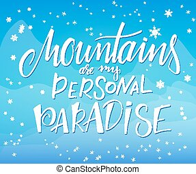 vector illustration of hand lettering winter phrase with snowflakes on sky and mountains background. Mountains are my personal paradise