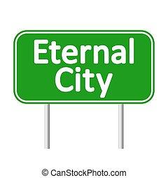 Eternal City road sign. - Eternal City road sign isolated on...
