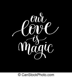 our love is magic handwritten lettering quote about love to...
