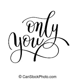 only you handwritten lettering quote about love to...