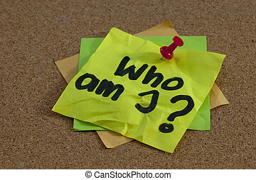 Who am I - Who am I - a philosophical question posted on...