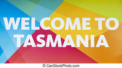 Welcome To Tasmania - The welcome sign board in Hobart town,...