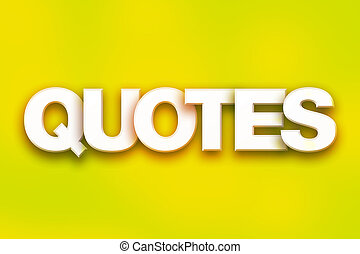 "Quotes Concept Colorful Word Art - The word ""Quotes"" written..."