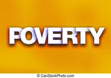 "Poverty Concept Colorful Word Art - The word ""Poverty""..."