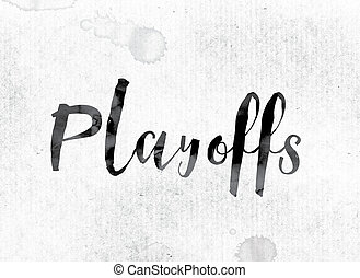 """Playoffs Concept Painted in Ink - The word """"Playoffs""""..."""
