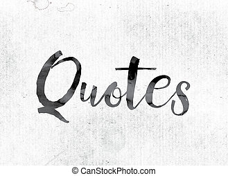 "Quotes Concept Painted in Ink - The word ""Quotes"" concept..."