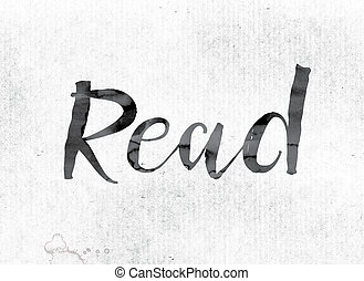 "Read Concept Painted in Ink - The word ""Read"" concept and..."