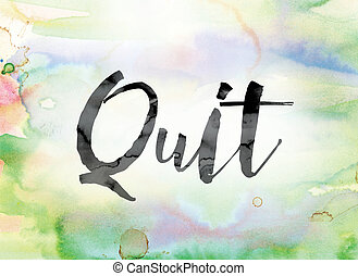 """Quit Colorful Watercolor and Ink Word Art - The word """"Quit""""..."""