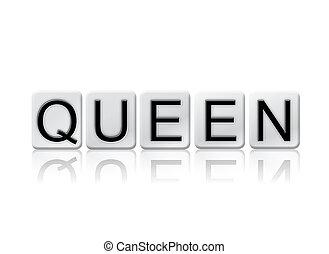Queen Isolated Tiled Letters Concept and Theme - The word...