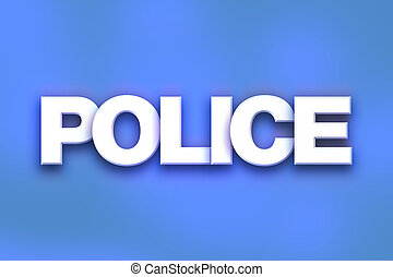 "Police Concept Colorful Word Art - The word ""Police"" written..."