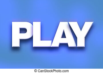 """Play Concept Colorful Word Art - The word """"Play"""" written in..."""