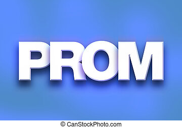 "Prom Concept Colorful Word Art - The word ""Prom"" written in..."