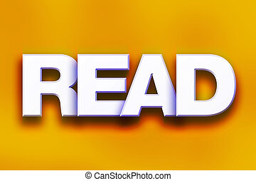 """Read Concept Colorful Word Art - The word """"Read"""" written in..."""