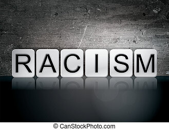 "Racism Tiled Letters Concept and Theme - The word ""Racism""..."