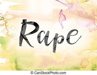 """Rape Colorful Watercolor and Ink Word Art - The word """"Rape""""..."""