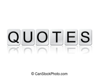 Quotes Isolated Tiled Letters Concept and Theme - The word...