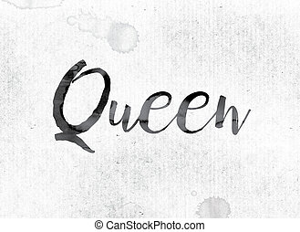 """Queen Concept Painted in Ink - The word """"Queen"""" concept and..."""