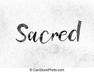 "Sacred Concept Painted in Ink - The word ""Sacred"" concept..."