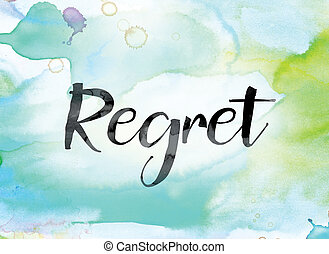 Regret Colorful Watercolor and Ink Word Art - The word...