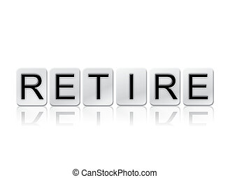 Retire Isolated Tiled Letters Concept and Theme - The word...