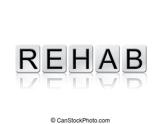 Rehab Isolated Tiled Letters Concept and Theme - The word...