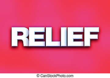 "Relief Concept Colorful Word Art - The word ""Relief"" written..."