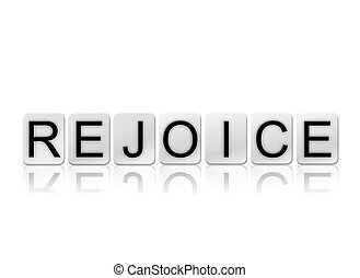 Rejoice Isolated Tiled Letters Concept and Theme - The word...