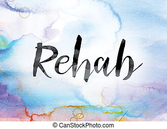 Rehab Colorful Watercolor and Ink Word Art - The word...