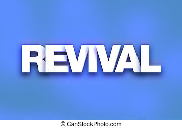 "Revival Concept Colorful Word Art - The word ""Revival""..."