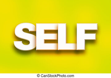 """Self Concept Colorful Word Art - The word """"Self"""" written in..."""