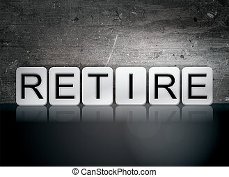 """Retire Tiled Letters Concept and Theme - The word """"Retire""""..."""