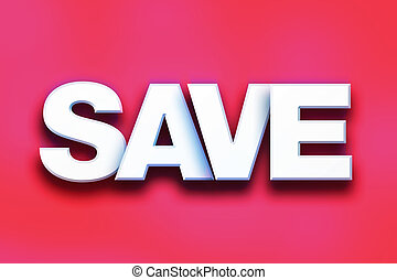 """Save Concept Colorful Word Art - The word """"Save"""" written in..."""