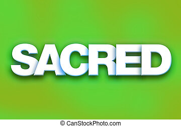 """Sacred Concept Colorful Word Art - The word """"Sacred"""" written..."""